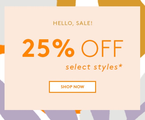 HELLO, SALE! - 25% OFF SELECT STYLES