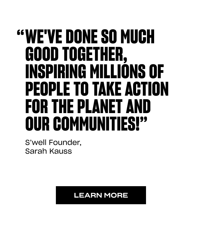 We've done so much good together, inspiring millions of people to take action for the planet and our communities! - Sarah Kauss (Founder)