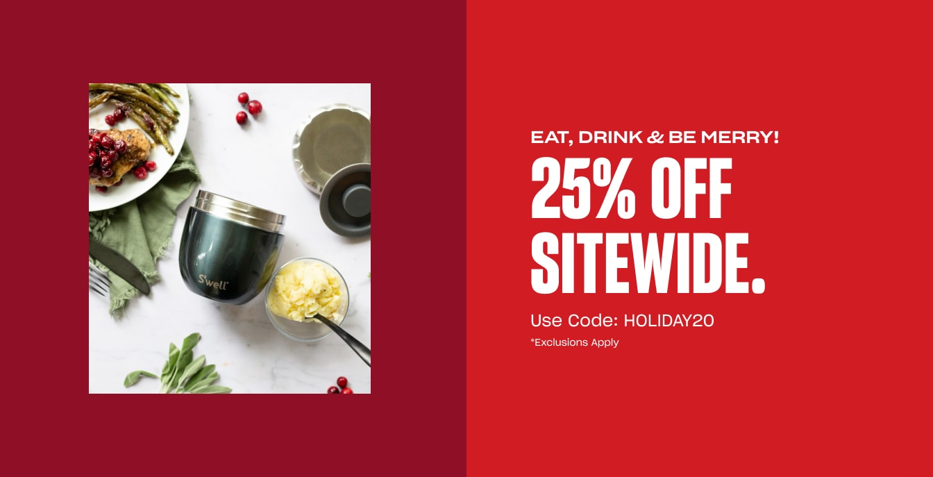S'well Home Banner 1: 25% OFF SITEWIDE Use Code: HOLIDAY20